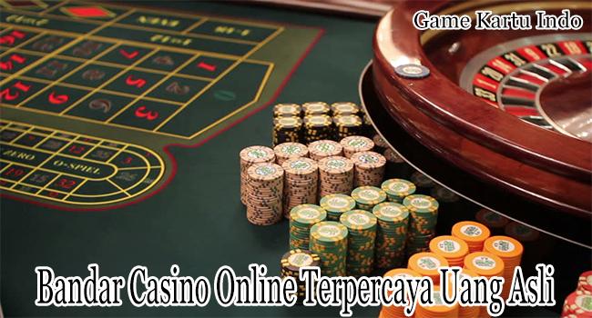 Bandar Casino Online Terpercaya Menggunakan Uang Asli