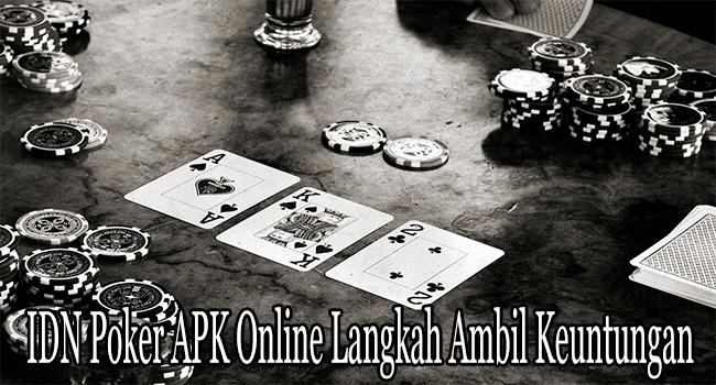 IDN Poker APK Online Langkah Ambil Keuntungan dari Level Rendah